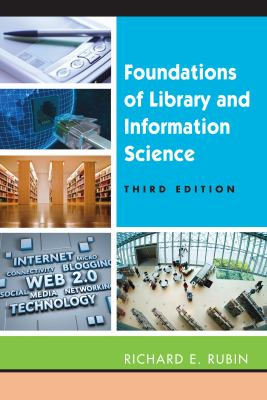 Foundations of library and information science / Richard E. Rubin.