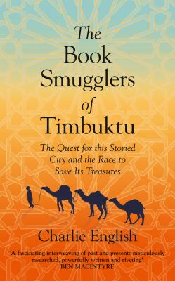 The book smugglers of Timbuktu : the quest for this storied city and the race to save its treasures / English, Charlie