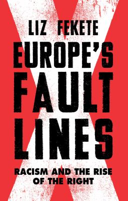 Europe's fault lines : racism and the rise of the right / Liz Fekete.