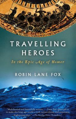 Travelling heroes : in the epic age of Homer / Robin Lane Fox.