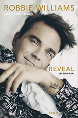 Reveal : en biografi / Robbie Williams ; med Chris Heath ; översättning: Manne Svensson.