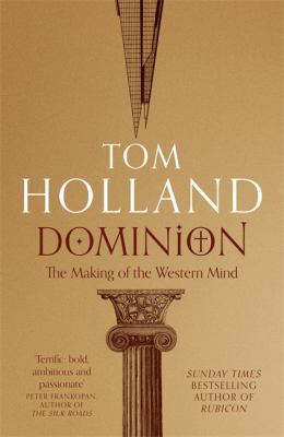 Dominion : the making of the western mind / Tom Holland.