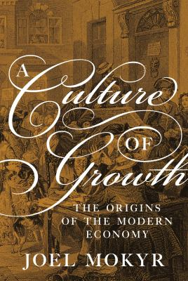 A culture of growth : the origins of the modern economy / Joel Mokyr.