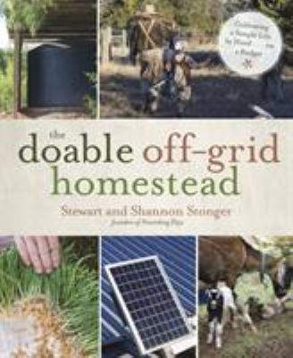 Doable off-grid homestead - cultivating a simple life by hand . . . on a bu