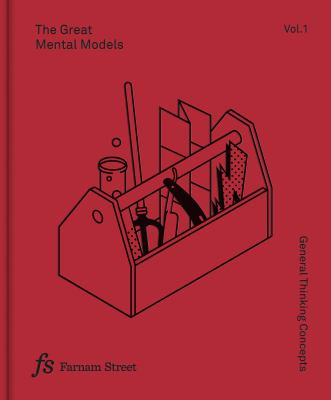 The great mental models: Vol. 1 General thinking concepts
