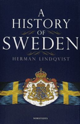 A history of Sweden : from Ice Age to our age / Herman Lindqvist ; translated by Rod Bradbury